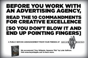 BEFORE YOU WORK WITH AN ADVERTISING AGENCY, READ THE 10 COMMANDMENTS FOR CREATIVE EXCELLENCE [SO YOU DON'T BLOW IT AND END UP POINTING FINGERS]